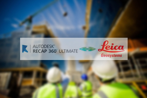 Leica и Autodesk ReCap объединили свои усилия